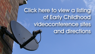 Click here to view a listing of Early Childhood videoconference sites and directions